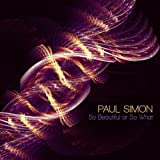 Songtexte von Paul Simon - So Beautiful or So What