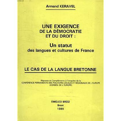 UNE EXIGENCE DE LA DEMOCRATIE ET DU DROIT: UN STATUT DES LANGUES ET CULTURES DE FRANCE, LE CAS DE LA LANGUE BRETONNE