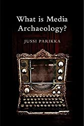 What is Media Archaeology? by Jussi Parikka (2012-06-11)