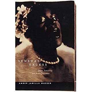 Sensual Excess: Queer Femininity and Brown Jouissance (Sexual Cultures)