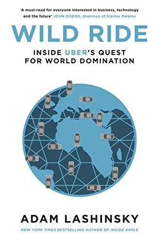 Wild Ride: Inside Uber's Quest for World Domination (English Edition) por Adam Lashinsky