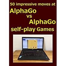 50 impressive moves at AlphaGo vs AlphaGo self-play games (English Edition)