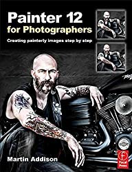 [(Painter 12 for Photographers : Creating Painterly Images Step by Step)] [By (author) Martin Addison] published on (November, 2011)