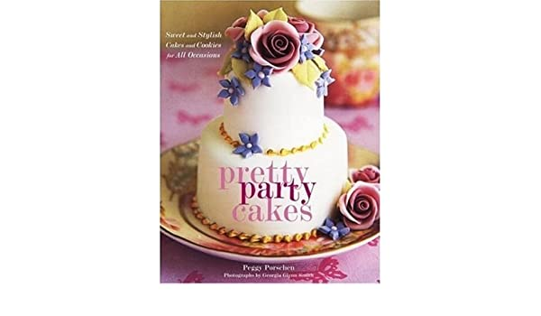 pretty party cakes sweet and stylish cookies and cakes for all occasions