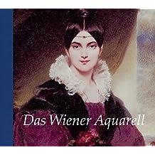 Das Wiener Aquarell: Katalog zur Ausstellung in der Albertina, Wien 2018