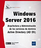 Windows Server 2016. Arquitectura y Administración de los servicios de dominio Active Directory. AD DS