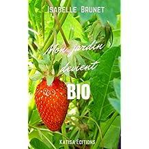 Mon jardin devient bio : comment passer d'un jardinage conventionnel à un jardinage biologique ? (French Edition)
