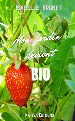 Lire un Mon jardin devient bio : comment passer d'un jardinage conventionnel à un jardinage biologique ? epub, pdf