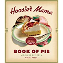 The Hoosier Mama Book of Pie: Recipes, Techniques, and Wisdom from the Hoosier Mama Pie Company by Paula Haney (2013-08-13)