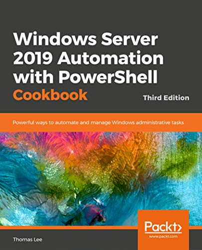 Windows Server 2019 Automation with PowerShell Cookbook - Third Edition: Powerful ways to automate and manage Windows administrative tasks (English Edition)