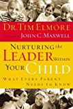 NURTURING THE LEADER WITHIN YOUR CHILD P: What Every Parent Needs to Know