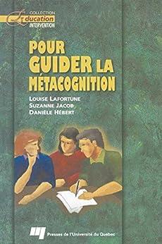 Pour guider la métacognition par [Lafortune, Louise, Jacob, Suzanne]