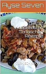 Die 30 leckersten Türkischen Rezepte: TÜRKISCH KOCHEN (German Edition)