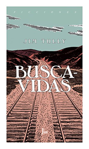 Buscavidas: Memorias de un vagabundo (Ficciones) por Jim Tully