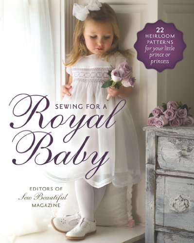 Sewing for a Royal Baby: 22 Heirloom Patterns for Your Little Prince ...
