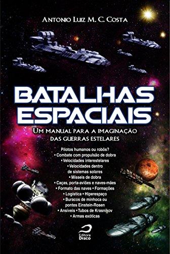 Batalhas espaciais : um manual para a imaginação das guerras estelares (Portuguese Edition) por Antonio Luiz M. C. Costa