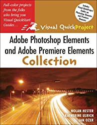 Adobe Photoshop Elements And Adobe Premiere Elements Collection: Visual Quick Projects (Visual Quickproject Series)