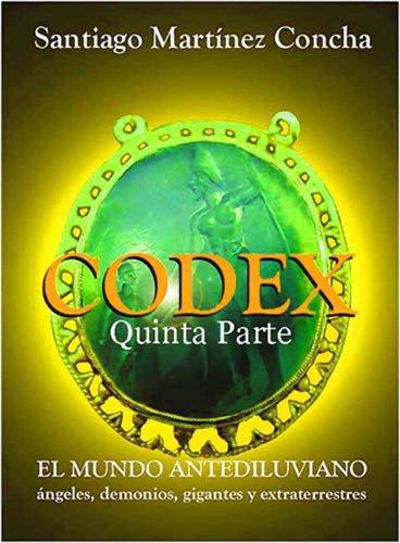 CÓDEX, EL MUNDO ANTEDILUVIANO, Quinta Parte por SANTIAGO MARTÍNEZ CONCHA