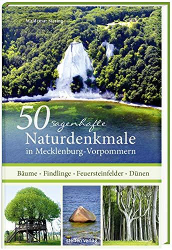 50 sagenhafte Naturdenkmale in Mecklenburg-Vorpommern: Bäume - Findlinge - Feuersteinfelder - Dünen