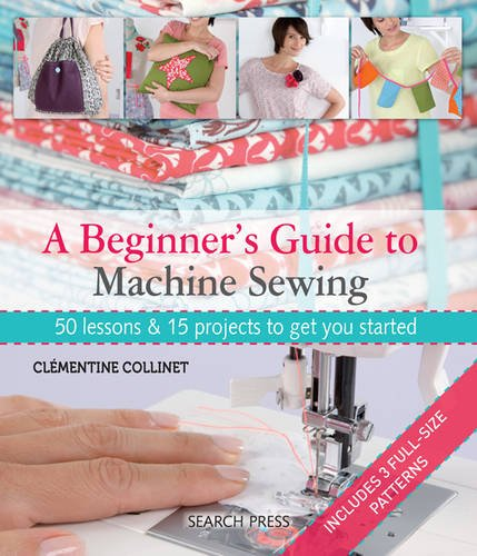 A-Beginners-Guide-to-Machine-Sewing-50-Lessons-and-15-Projects-to-Get-You-Started