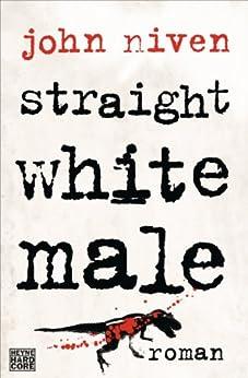 Straight White Male: Roman von [Niven, John]