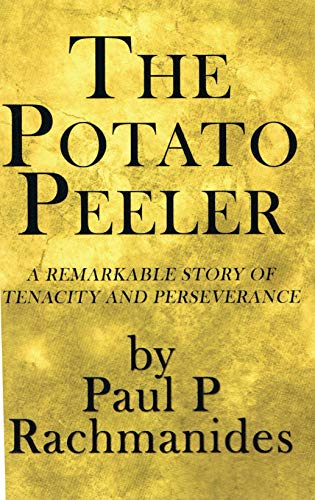 The Potato Peeler: A Remarkable Story of Tenacity and Perseverance ...