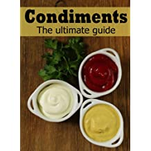 Homemade Condiments: The Ultimate Guide (English Edition)