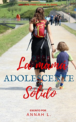 La Mamá Adolescente Sólido: Una guía para llegar al Éxito por Annah L.