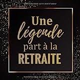 Une Légende part à la Retraite: Livre d'Or de départ à la retraite | 21,59 x 21,59 cm, 100 pages | Beau livre d'or à compléte