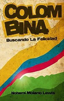 Colombina, Buscando La Felicidad (Searching for Happiness) (Spanish First Edition) de [Lewis, Nohemi Molano]