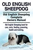Old English Sheepdog. Old English Sheepdog Complete Owners Manual. Old English Sheepdog book for care, costs, feeding, grooming, health and training.