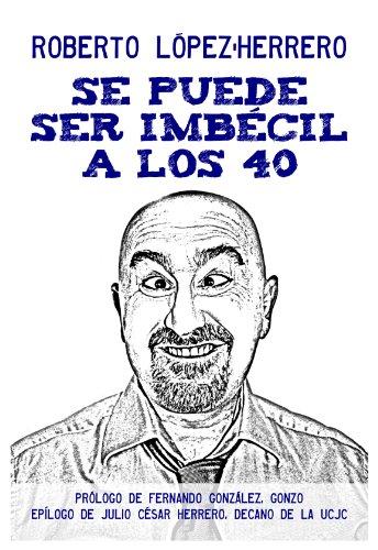 Se puede ser imbécil a los 40 años por Roberto López-Herrero