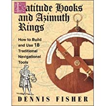 By Fisher, Dennis, MBA ( Author ) [ Latitude Hooks and Azimuth Rings: How to Build and Use 18 Traditional Navigational Tools By Dec-1994 Paperback