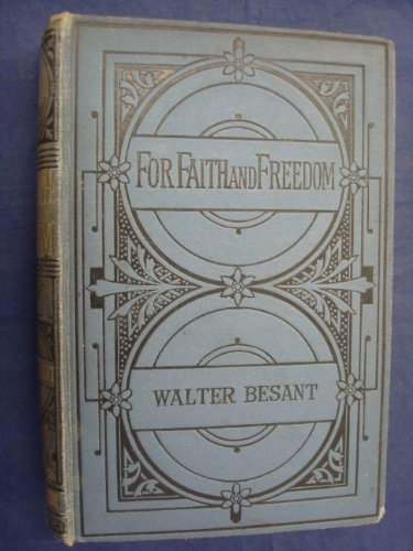 For Faith and Freedom by Walter Besant