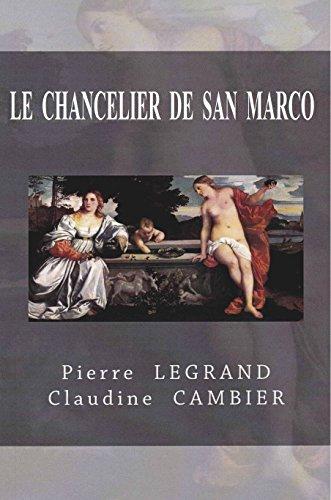 LE  CHANCELIER  DE  SAN  MARCO (Saga  Historique  CINQUECENTO t. 2) par Pierre LEGRAND