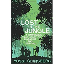 Lost in the Jungle: A Harrowing True Story of Adventure and Survival by Yossi Ghinsberg (2008-07-07)
