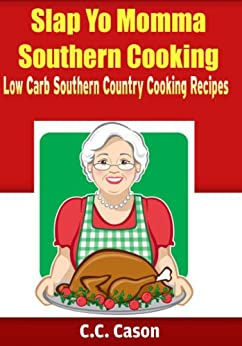 Low Carb Southern Country Cooking Recipes (Slap Yo Momma Southern Cooking Book 1) by [Cason, C.C.]