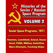 Histories of the Soviet / Russian Space Program - Volume 2: Soviet Space Programs 1971 - Kosmos, Lunokhod, Salyut, Soyuz, Zond, FOBS, Military Satellites, ... Attempts, Tracking Ships (English Edition)