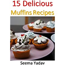 15 Delicious Muffins Recipes (English Edition)