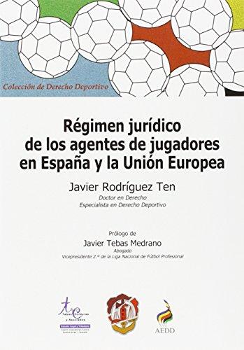 Régimen jurídico de los agentes de jugadores en España y la Unión Europea (Derecho deportivo) por Javier Rodríguez Ten