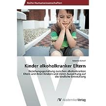Kinder alkoholkranker Eltern: Beziehungsgestaltung zwischen alkoholkranken Eltern und ihren Kindern und deren Auswirkung auf die kindliche Entwicklung