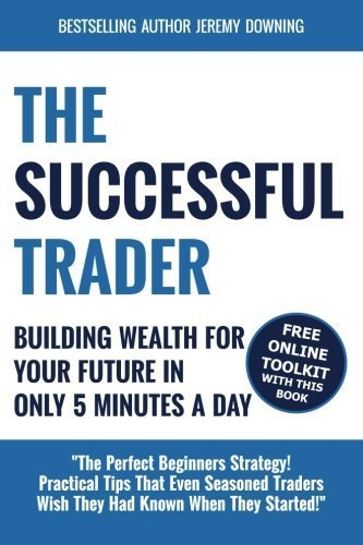 The Successful Trader: Building Wealth For Your Future In Only 5 Minutes A Day by Jeremy Downing (2014-08-01)