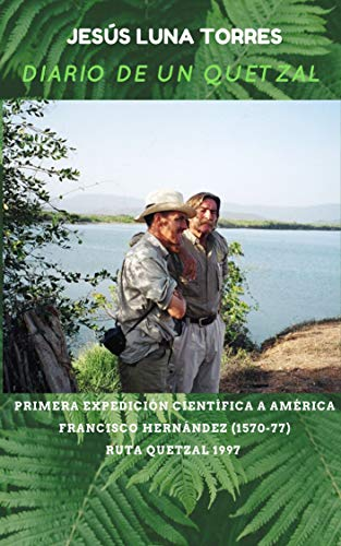 DIARIO DE UN QUETZAL: PRIMERA EXPEDICIÓN CIENTÍFICA A AMÉRICA. FRANCISCO HERNÁNDEZ 1570-77. RUTA QUETZAL 1997