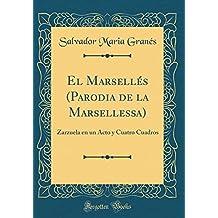 El Marsellés (Parodia de la Marsellessa): Zarzuela en un Acto y Cuatro Cuadros (Classic Reprint)