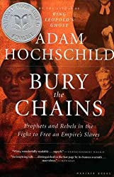 BURY THE CHAINS: PROPHETS AND REBELS IN THE FIGHT TO FREE AN EMPIRE'S SLAVES BY Hochschild, Adam(Author)12-2005( Paperback )