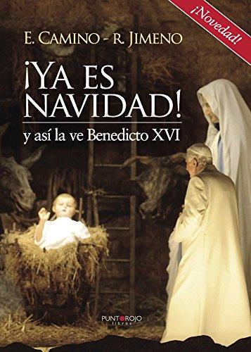 ¡Ya es navidad! y así la ve Benedicto XVI por Eduardo Camino Marta Y Ramón Jimeno Sánchez