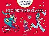 Mes Photos de classe Maternelle/Terminale Une année en famille