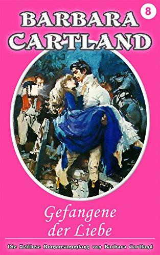 08. Gefangene Der Liebe (Die zeitlose Romansammlung von Barbara Cartland) von [Cartland, Barbara]