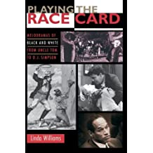 Playing the Race Card: Melodramas of Black and White from Uncle Tom to O.J.Simpson