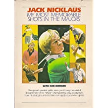 My Most Memorable Shots in the Majors / by Jack Nicklaus, with Ken Bowden ; Foreword by Barbara Nicklaus ; Illustrations by Jim McQueen